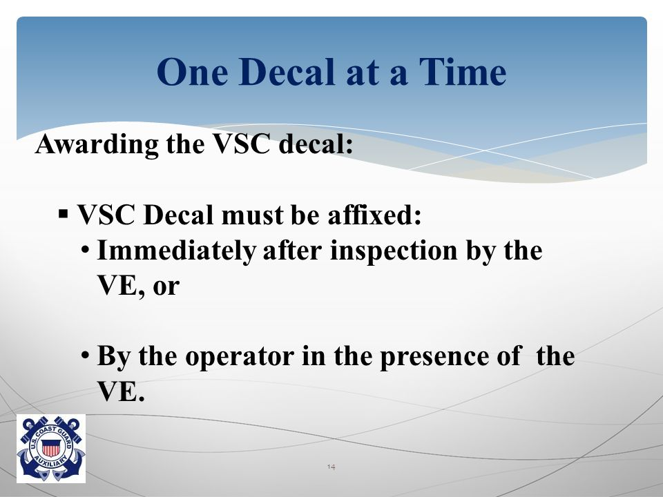 Awarding the VSC decal:  VSC Decal must be affixed: Immediately after inspection by the VE, or By the operator in the presence of the VE.