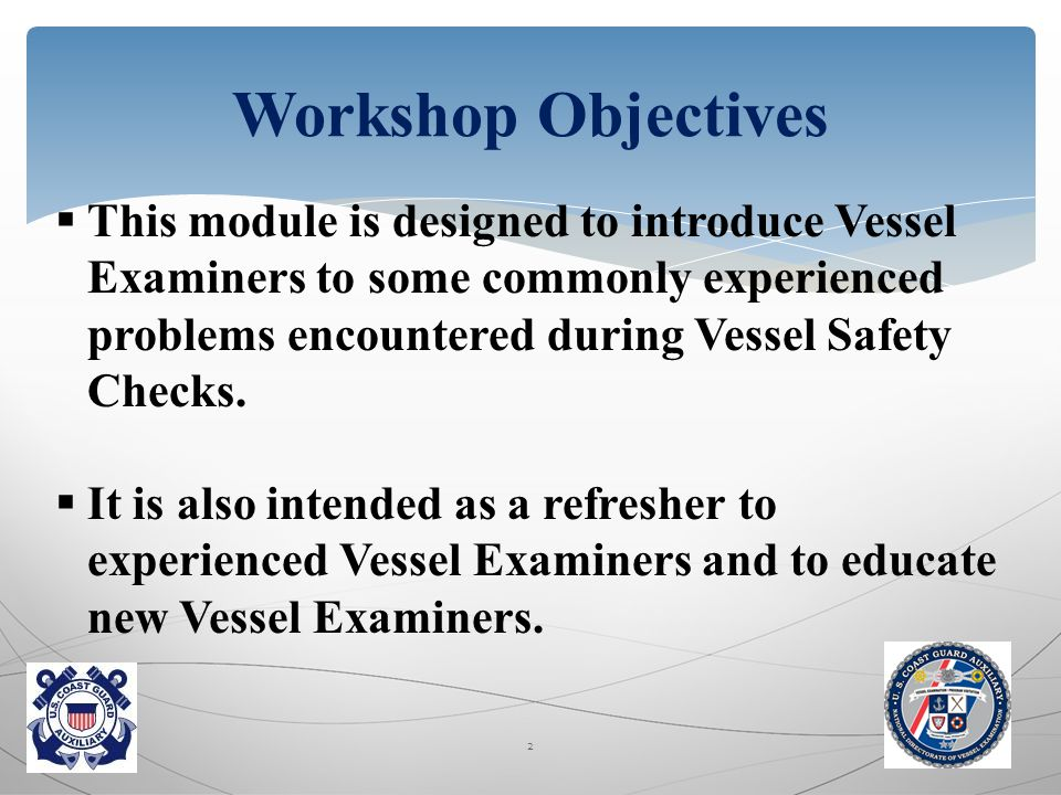  This module is designed to introduce Vessel Examiners to some commonly experienced problems encountered during Vessel Safety Checks.