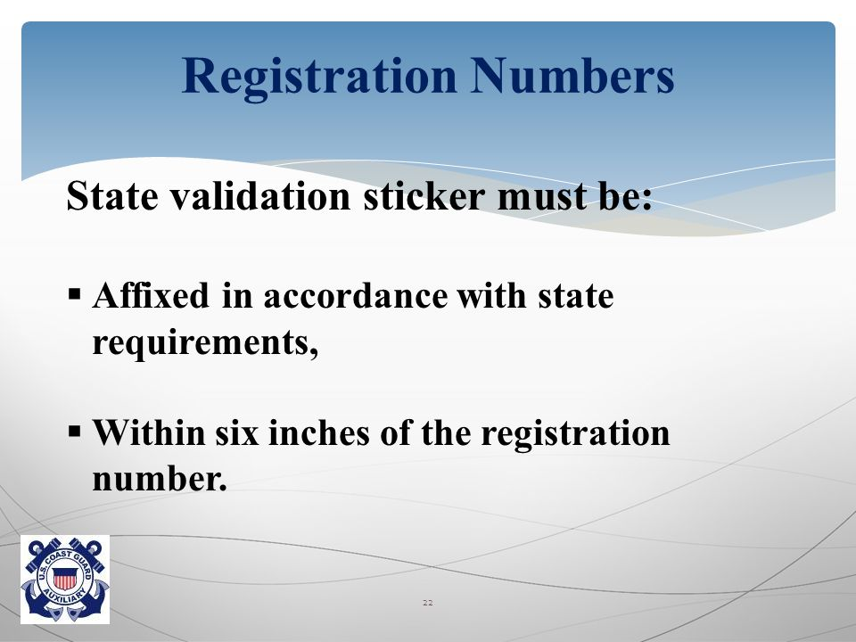 State validation sticker must be:  Affixed in accordance with state requirements,  Within six inches of the registration number.