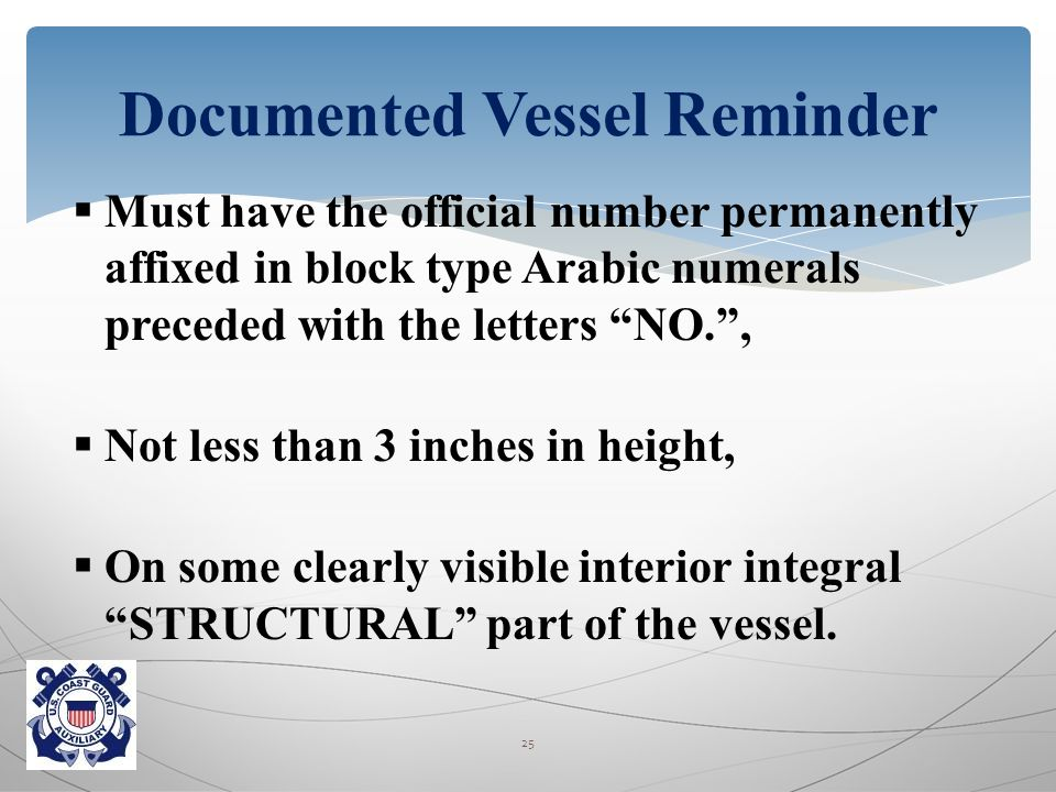  Must have the official number permanently affixed in block type Arabic numerals preceded with the letters NO. ,  Not less than 3 inches in height,  On some clearly visible interior integral STRUCTURAL part of the vessel.