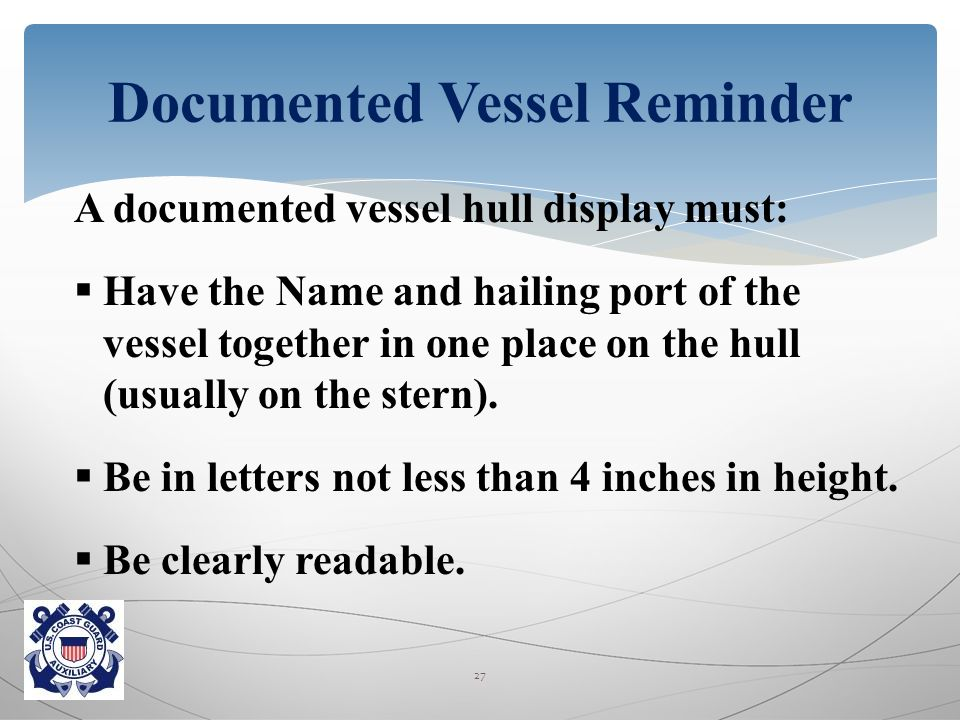 A documented vessel hull display must:  Have the Name and hailing port of the vessel together in one place on the hull (usually on the stern).