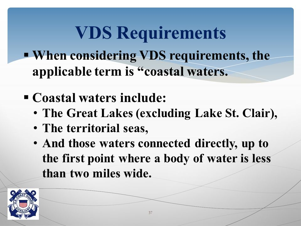  When considering VDS requirements, the applicable term is coastal waters.