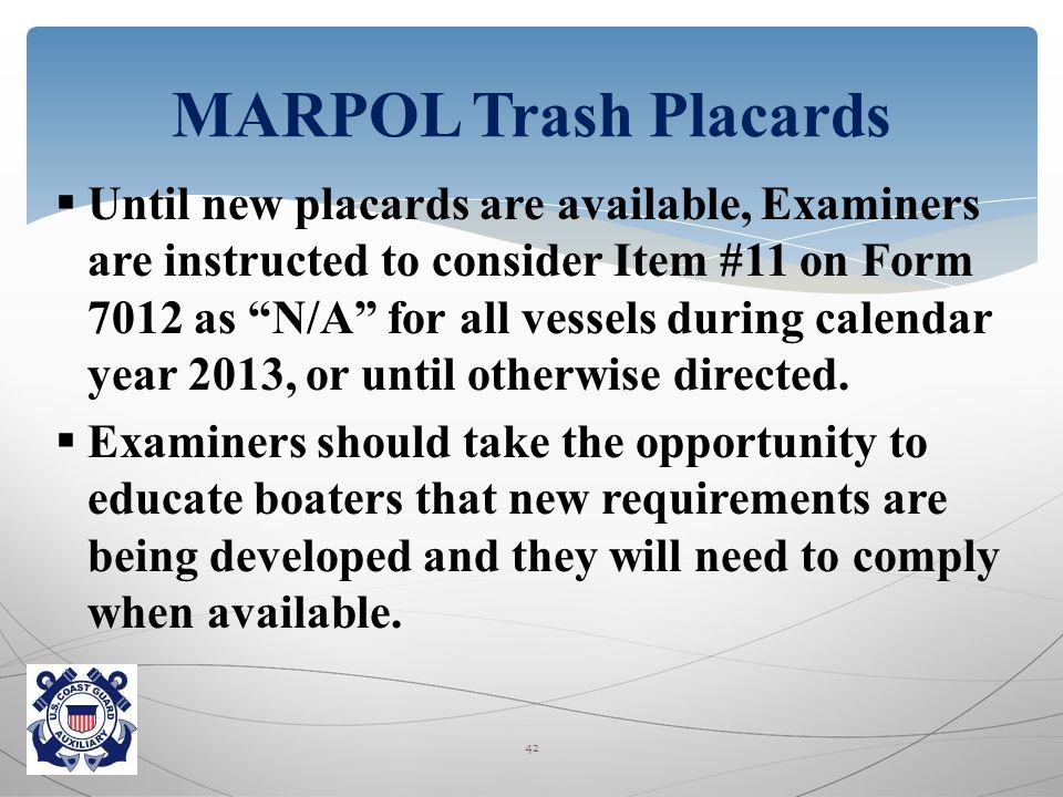  Until new placards are available, Examiners are instructed to consider Item #11 on Form 7012 as N/A for all vessels during calendar year 2013, or until otherwise directed.