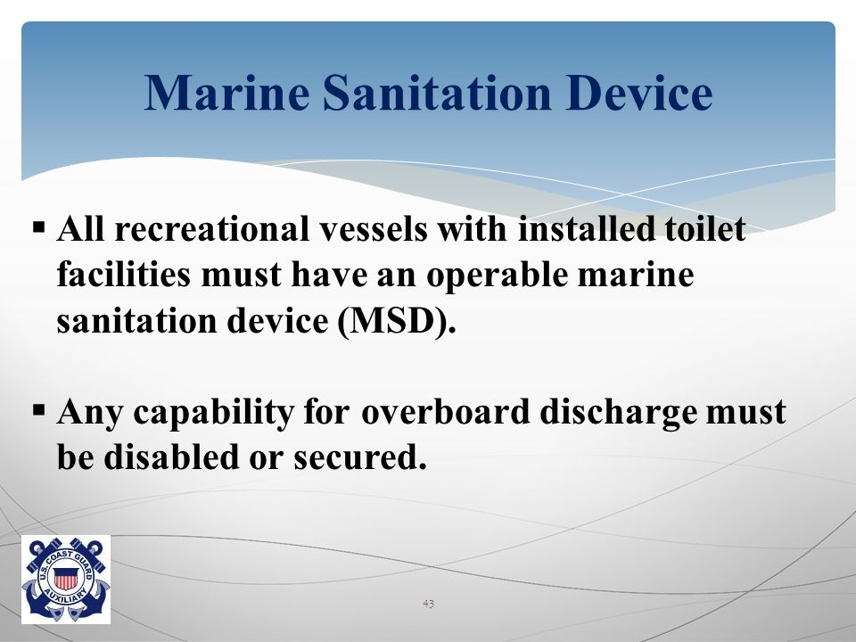  All recreational vessels with installed toilet facilities must have an operable marine sanitation device (MSD).