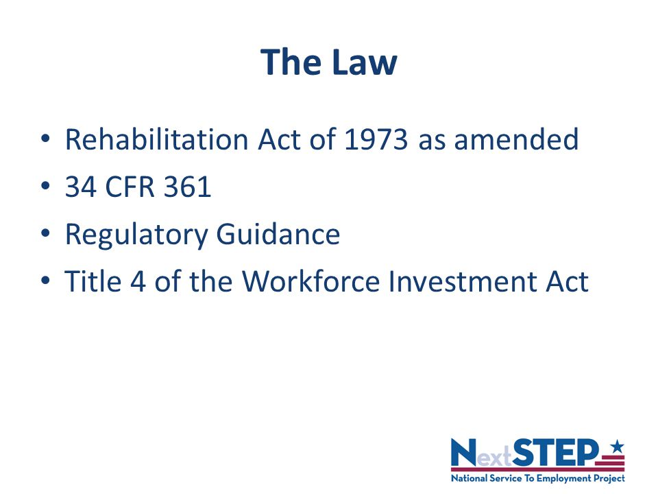 The Law Rehabilitation Act of 1973 as amended 34 CFR 361 Regulatory Guidance Title 4 of the Workforce Investment Act