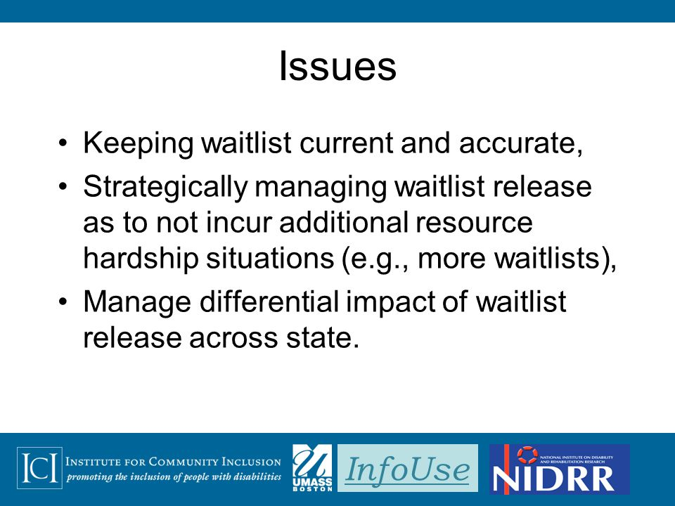 InfoUse Issues Keeping waitlist current and accurate, Strategically managing waitlist release as to not incur additional resource hardship situations