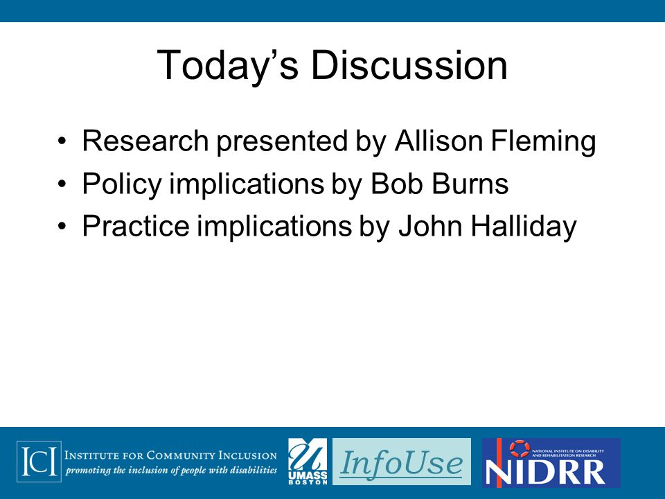 InfoUse Today's Discussion Research presented by Allison Fleming Policy implications by Bob Burns Practice implications by John Halliday