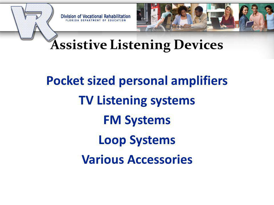 Assistive Listening Devices Pocket sized personal amplifiers TV Listening systems FM Systems Loop Systems Various Accessories