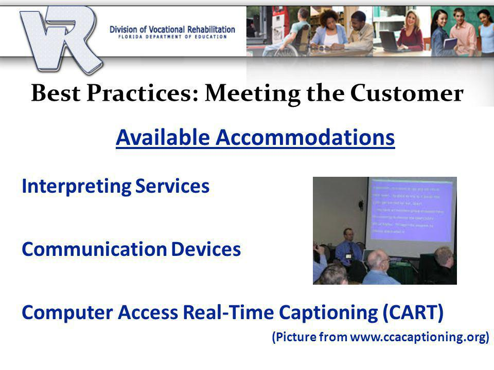 Best Practices: Meeting the Customer Available Accommodations Interpreting Services Communication Devices Computer Access Real-Time Captioning (CART) (Picture from www.ccacaptioning.org)