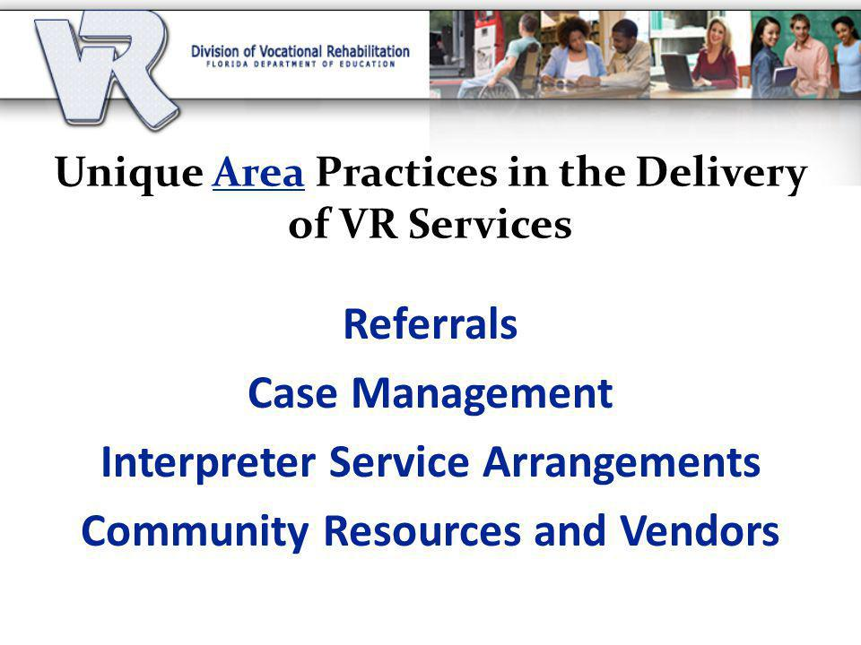 Referrals Case Management Interpreter Service Arrangements Community Resources and Vendors Unique Area Practices in the Delivery of VR Services
