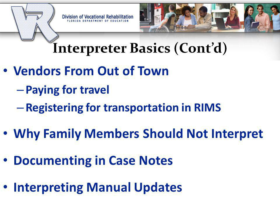 Vendors From Out of Town – Paying for travel – Registering for transportation in RIMS Why Family Members Should Not Interpret Documenting in Case Notes Interpreting Manual Updates