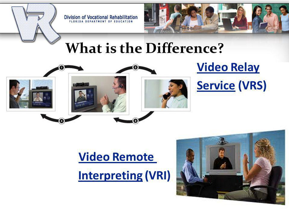 What is the Difference? Video Relay Service (VRS) Video Remote Interpreting (VRI)