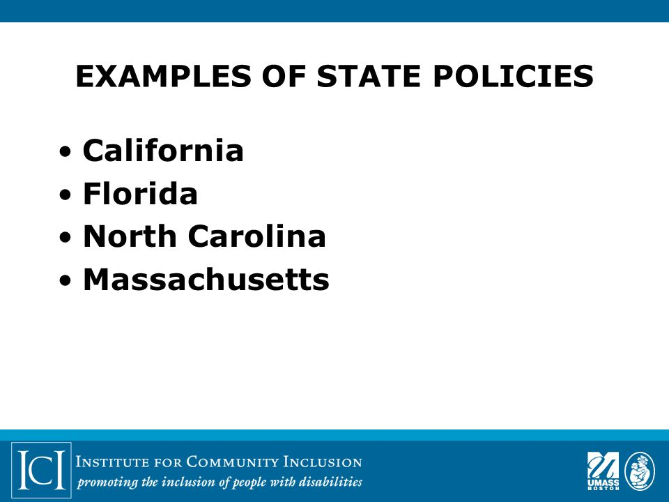 EXAMPLES OF STATE POLICIES California Florida North Carolina Massachusetts