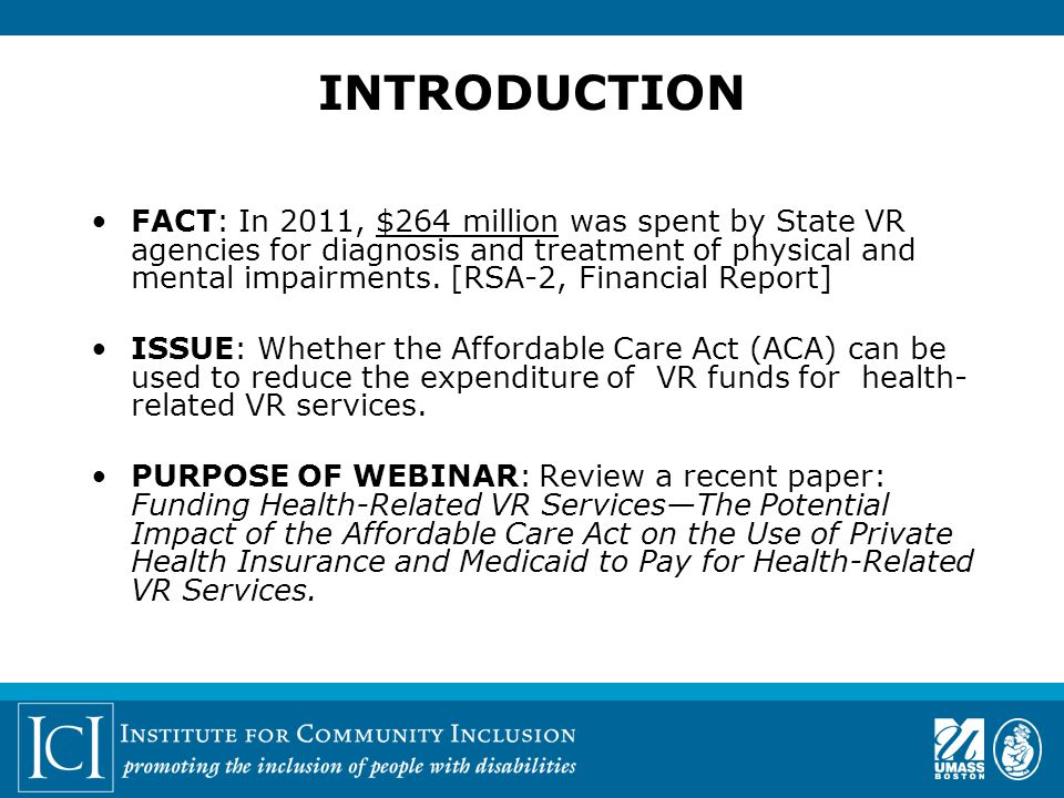 INTRODUCTION FACT: In 2011, $264 million was spent by State VR agencies for diagnosis and treatment of physical and mental impairments.