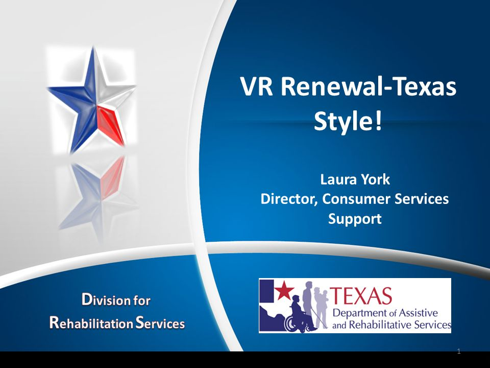 VR Renewal-Texas Style! Laura York Director, Consumer Services Support 1