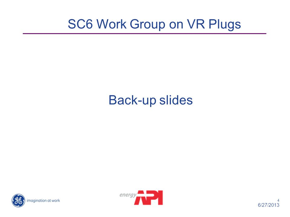 4 6/27/2013 Back-up slides SC6 Work Group on VR Plugs