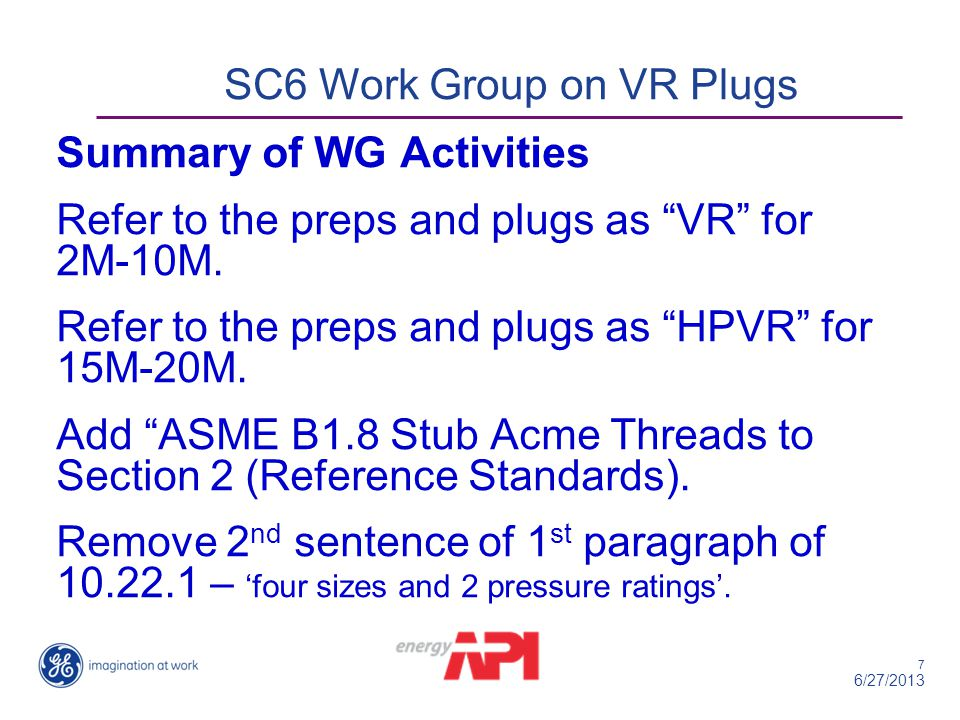"7 6/27/2013 Summary of WG Activities Refer to the preps and plugs as ""VR"" for 2M-10M. Refer to the preps and plugs as ""HPVR"" for 15M-20M. Add ""ASME B1"