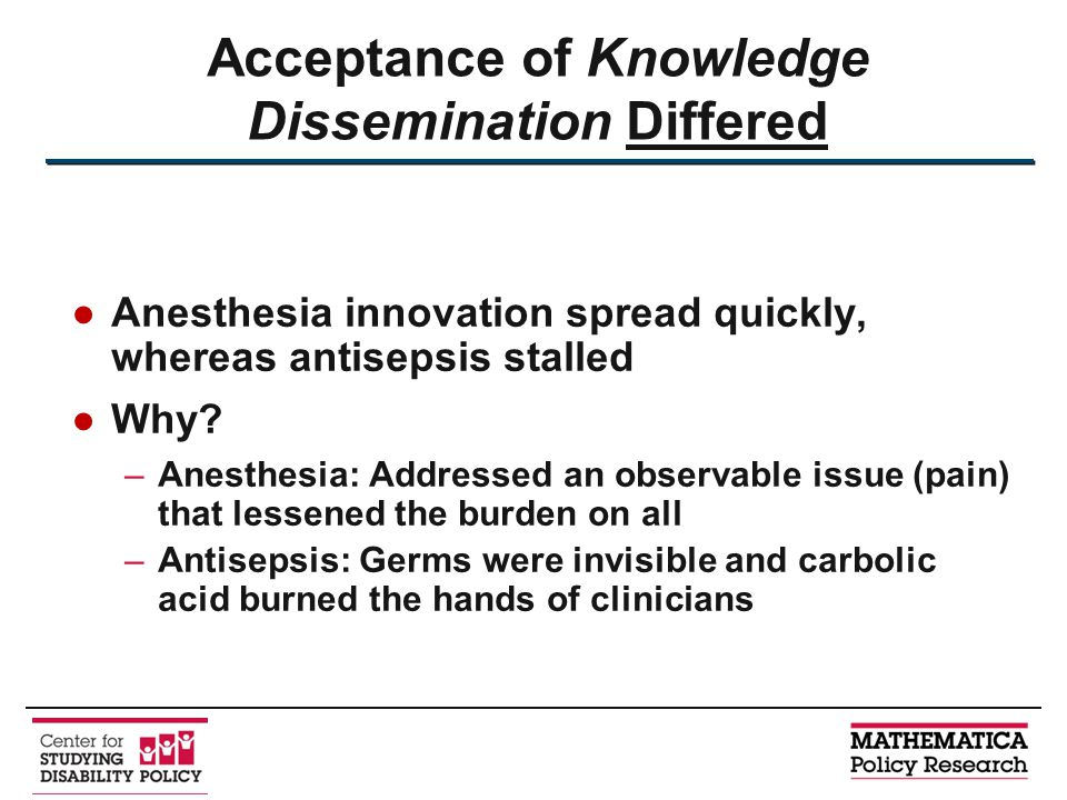 ●Anesthesia innovation spread quickly, whereas antisepsis stalled ●Why? –Anesthesia: Addressed an observable issue (pain) that lessened the burden on