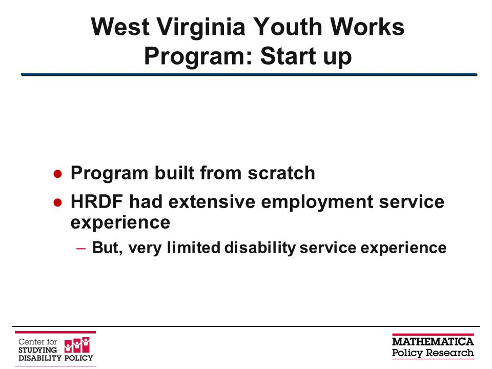 ●Program built from scratch ●HRDF had extensive employment service experience –But, very limited disability service experience West Virginia Youth Wor