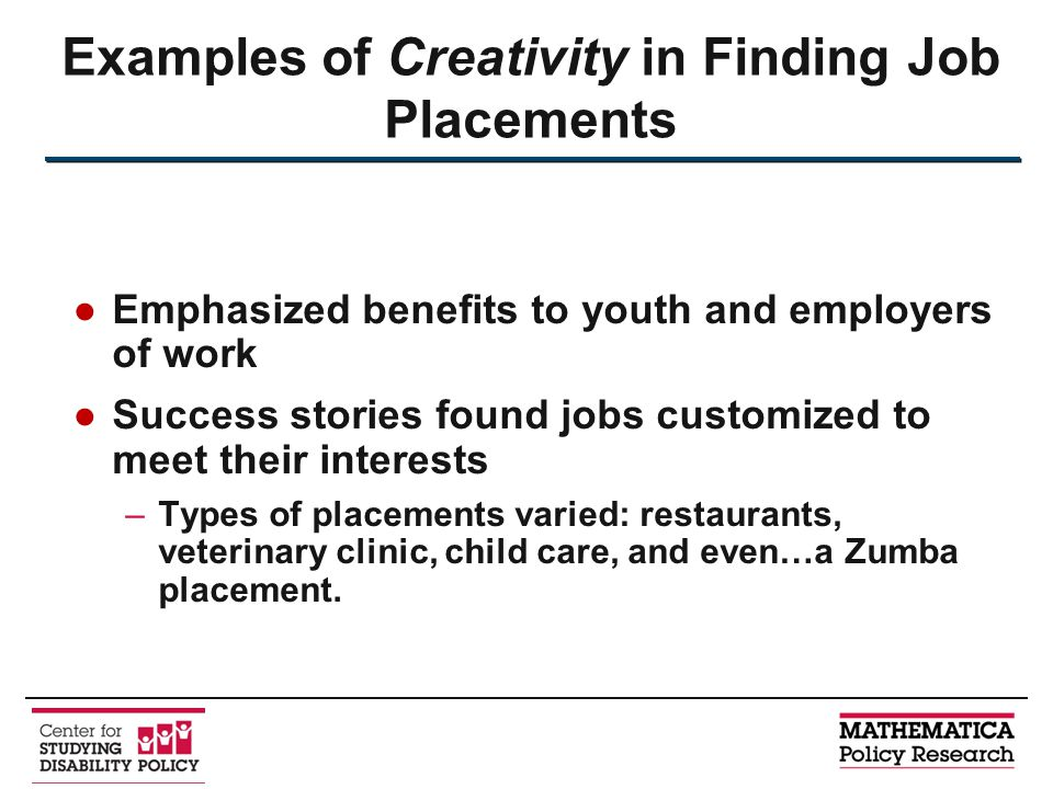 ●Emphasized benefits to youth and employers of work ●Success stories found jobs customized to meet their interests –Types of placements varied: restau