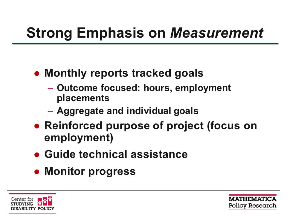 ●Monthly reports tracked goals –Outcome focused: hours, employment placements –Aggregate and individual goals ●Reinforced purpose of project (focus on