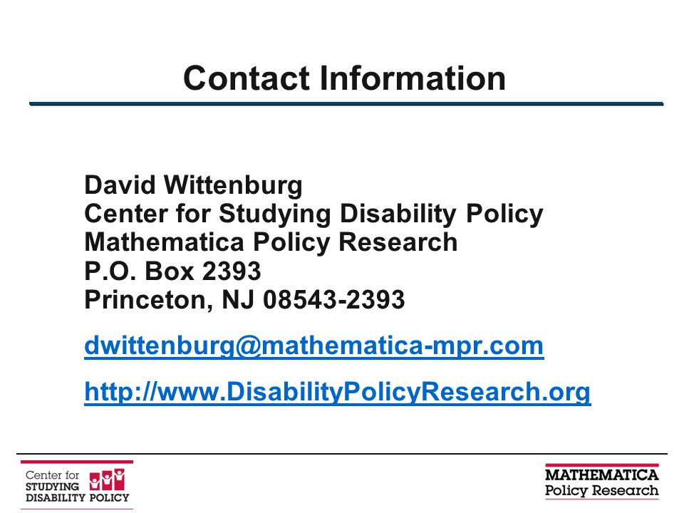 Contact Information David Wittenburg Center for Studying Disability Policy Mathematica Policy Research P.O.