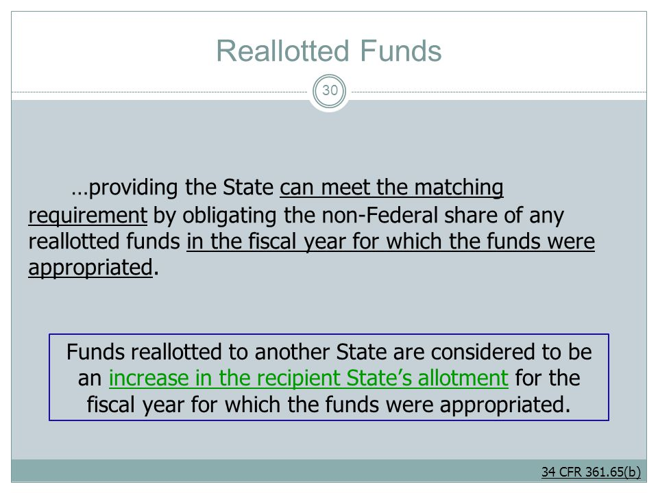 Reallotted Funds No later that 45 days before the end of each fiscal year, States report to RSA any amount of their full allotment which cannot be used or matched.