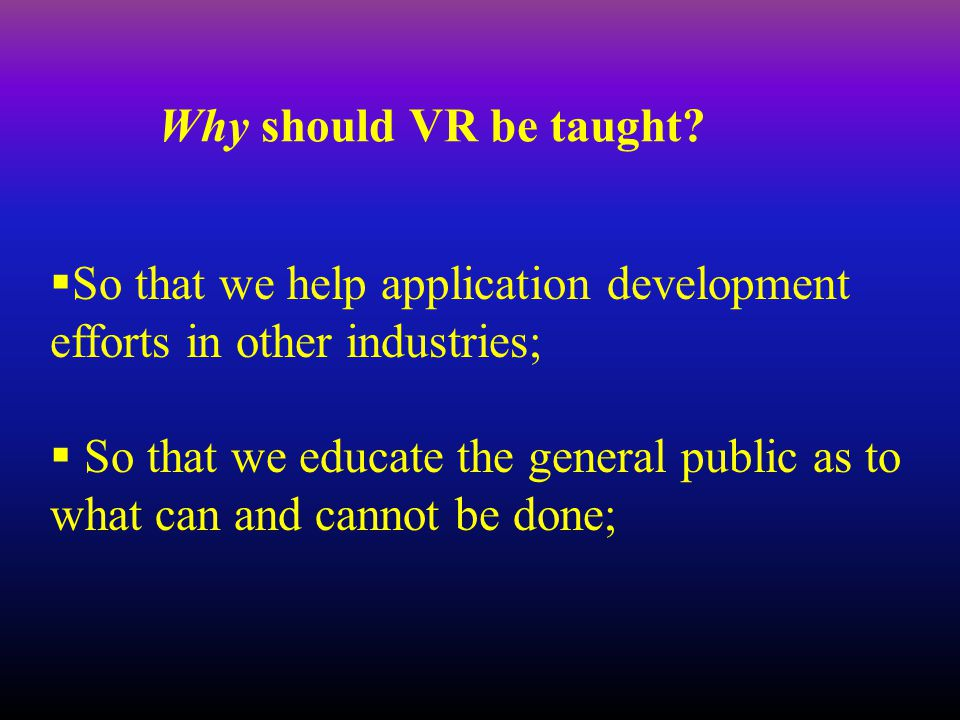 Why should VR be taught.