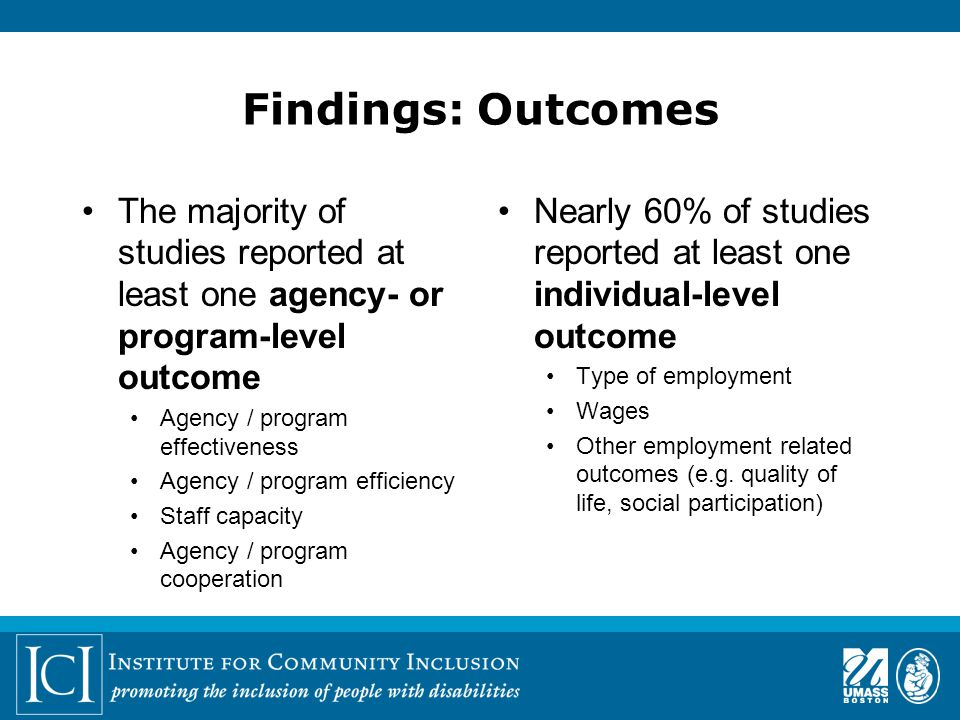 Findings: Outcomes Nearly 60% of studies reported at least one individual-level outcome Type of employment Wages Other employment related outcomes (e.g.