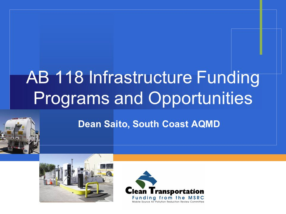 AB 118 Infrastructure Funding Programs and Opportunities Dean Saito, South Coast AQMD