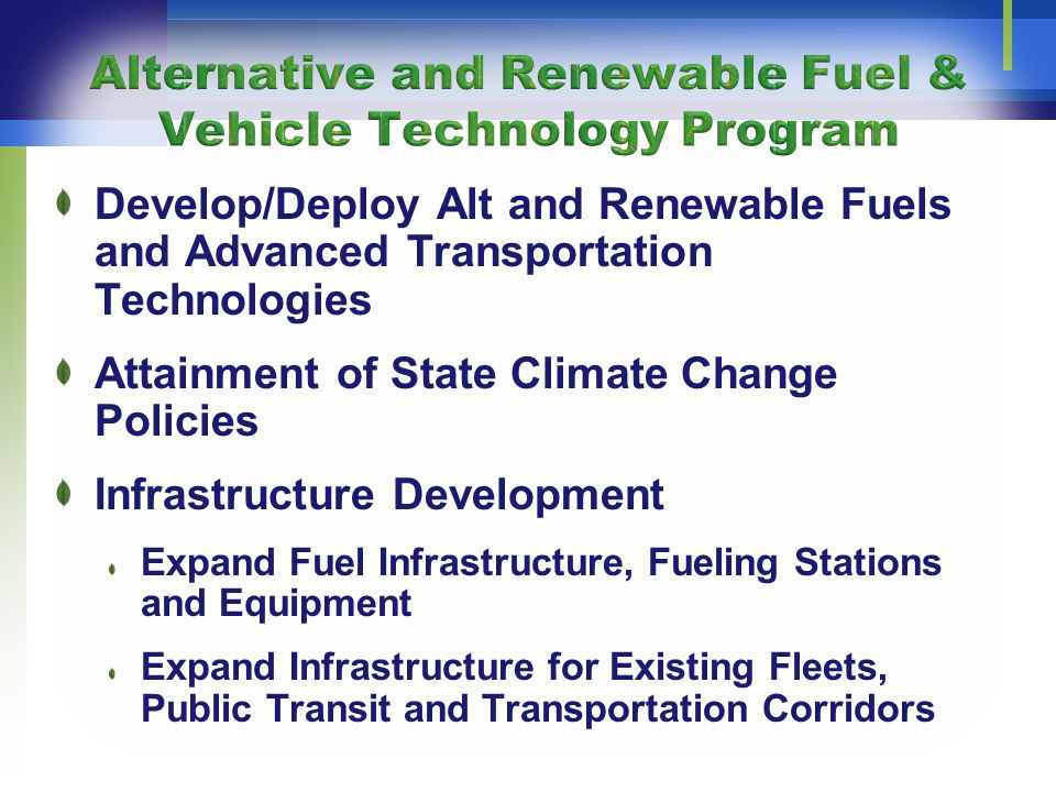 Develop/Deploy Alt and Renewable Fuels and Advanced Transportation Technologies Attainment of State Climate Change Policies Infrastructure Development Expand Fuel Infrastructure, Fueling Stations and Equipment Expand Infrastructure for Existing Fleets, Public Transit and Transportation Corridors