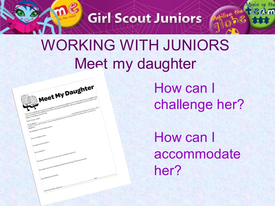 WORKING WITH JUNIORS Meet my daughter How can I challenge her? How can I accommodate her?