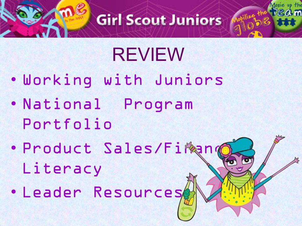 REVIEW Working with Juniors National Program Portfolio Product Sales/Financial Literacy Leader Resources