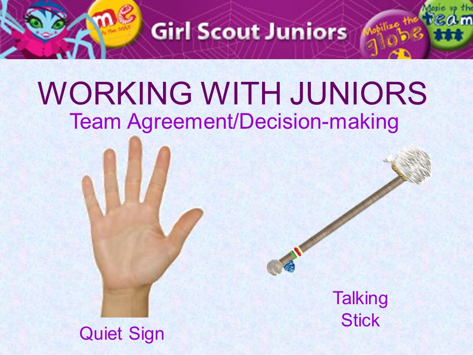 WORKING WITH JUNIORS Team Agreement/Decision-making Quiet Sign Talking Stick