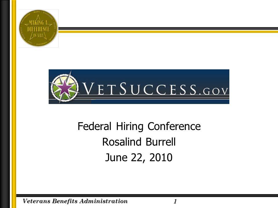 Veterans Benefits Administration 2/23/2005 Federal Hiring Conference Rosalind Burrell June 22, 2010 1