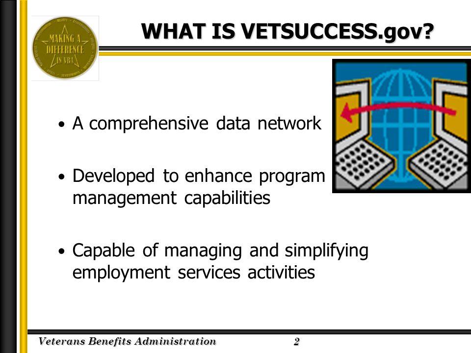 Veterans Benefits Administration 2/23/2005 WHAT IS VETSUCCESS.gov.