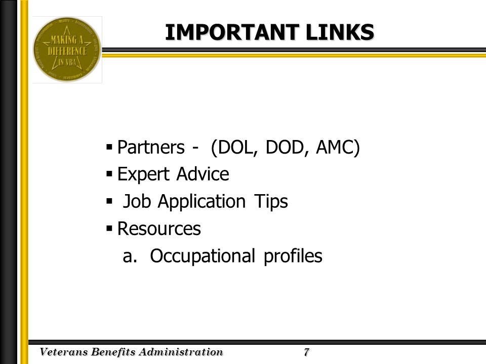 Veterans Benefits Administration 2/23/2005 IMPORTANT LINKS  Partners - (DOL, DOD, AMC)  Expert Advice  Job Application Tips  Resources a. Occupati