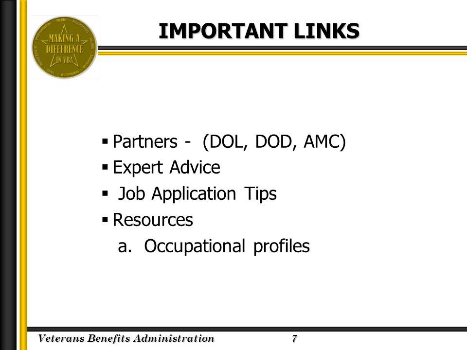 Veterans Benefits Administration 2/23/2005 IMPORTANT LINKS  Partners - (DOL, DOD, AMC)  Expert Advice  Job Application Tips  Resources a.