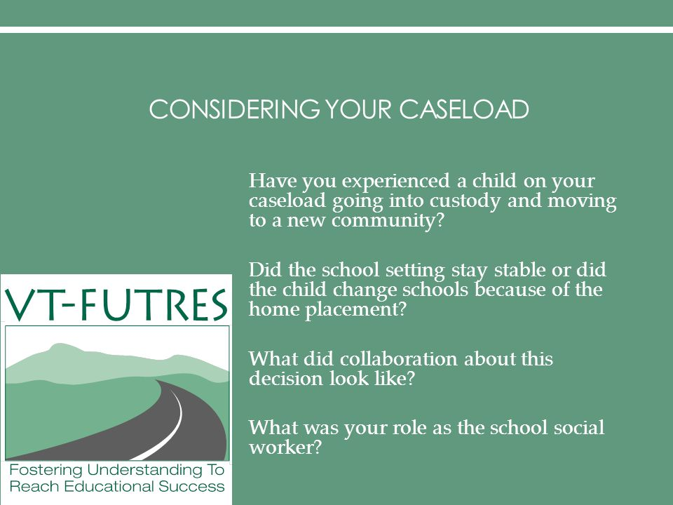 CONSIDERING YOUR CASELOAD Have you experienced a child on your caseload going into custody and moving to a new community.