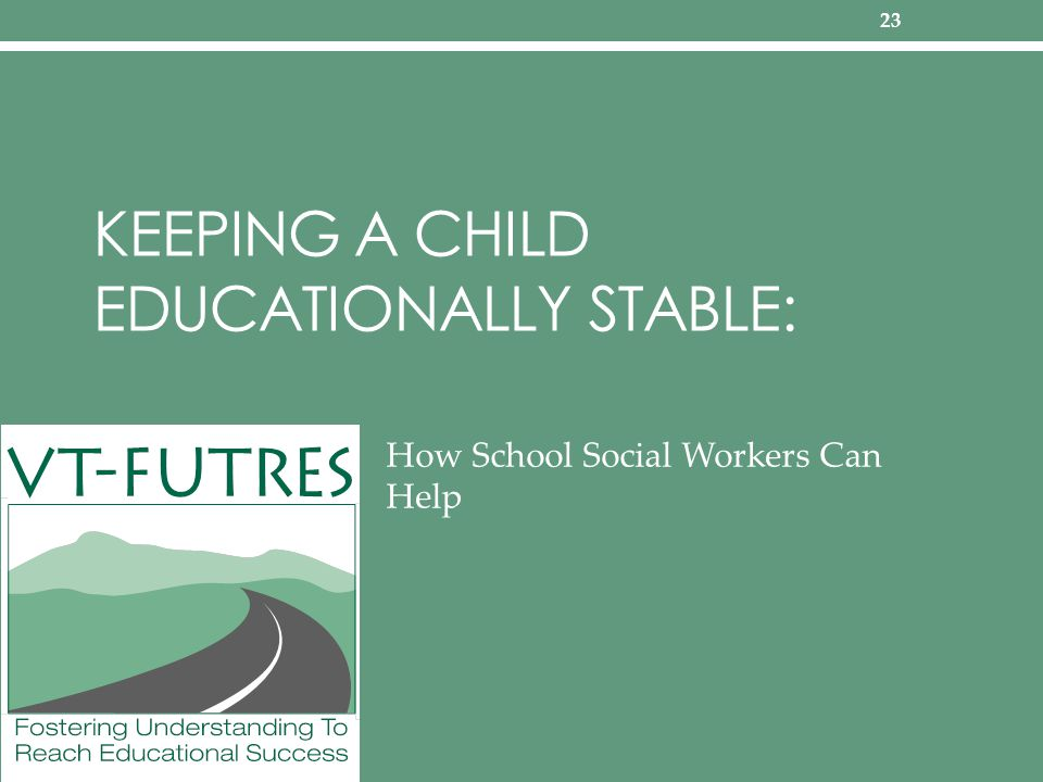 KEEPING A CHILD EDUCATIONALLY STABLE: How School Social Workers Can Help 23