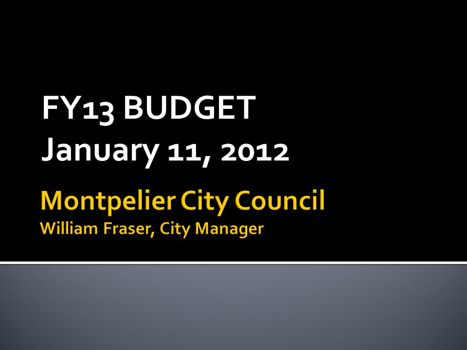  Montpelier's budget presents an annual challenge since we see no appreciable annual revenue growth or increase in taxable property.