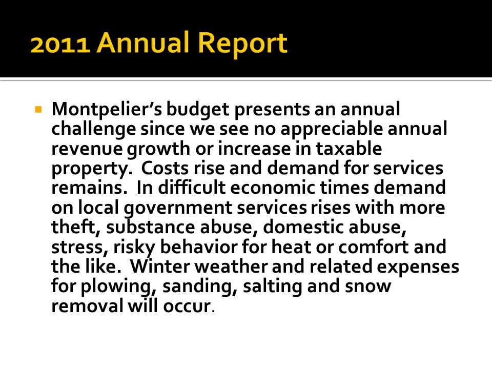  Montpelier's budget presents an annual challenge since we see no appreciable annual revenue growth or increase in taxable property. Costs rise and d