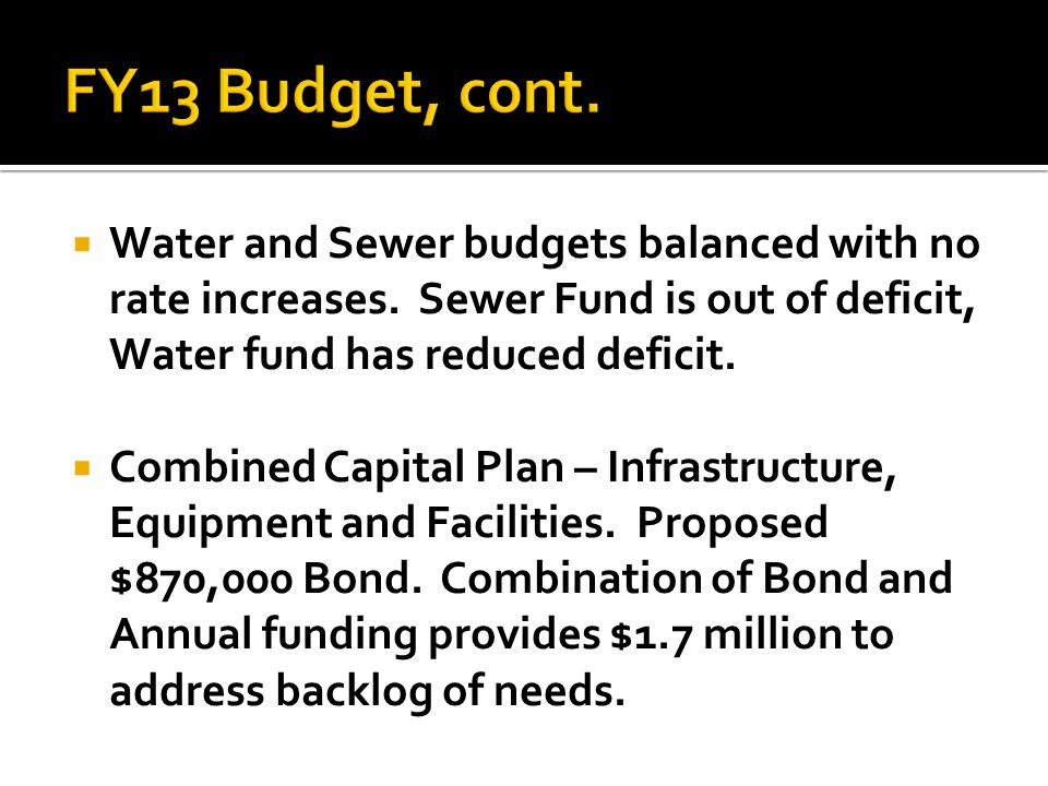  Water and Sewer budgets balanced with no rate increases. Sewer Fund is out of deficit, Water fund has reduced deficit.  Combined Capital Plan – Inf