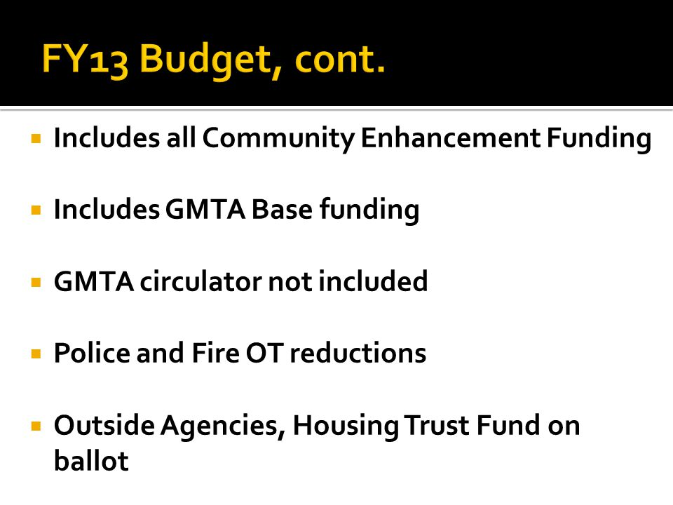  Includes all Community Enhancement Funding  Includes GMTA Base funding  GMTA circulator not included  Police and Fire OT reductions  Outside Agencies, Housing Trust Fund on ballot
