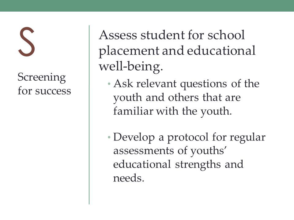 S Assess student for school placement and educational well-being.