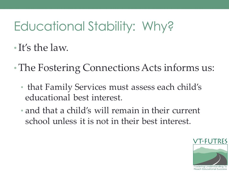 Educate Local Communities Tool E1: Memorandum of Understanding b/t DCF and AOE An MOU allows children to remain in their home school district regardless of their town of residence.