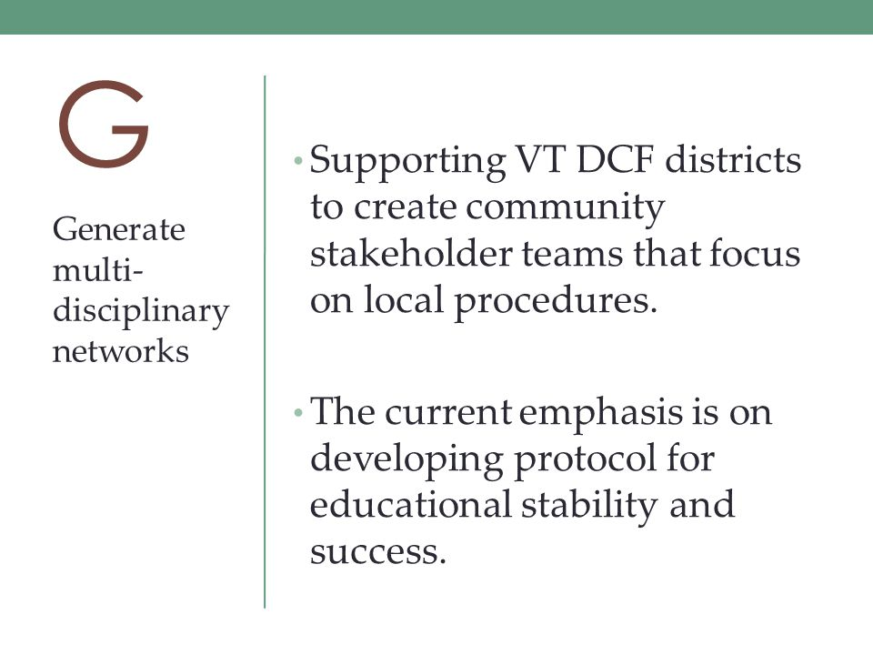 G Supporting VT DCF districts to create community stakeholder teams that focus on local procedures.
