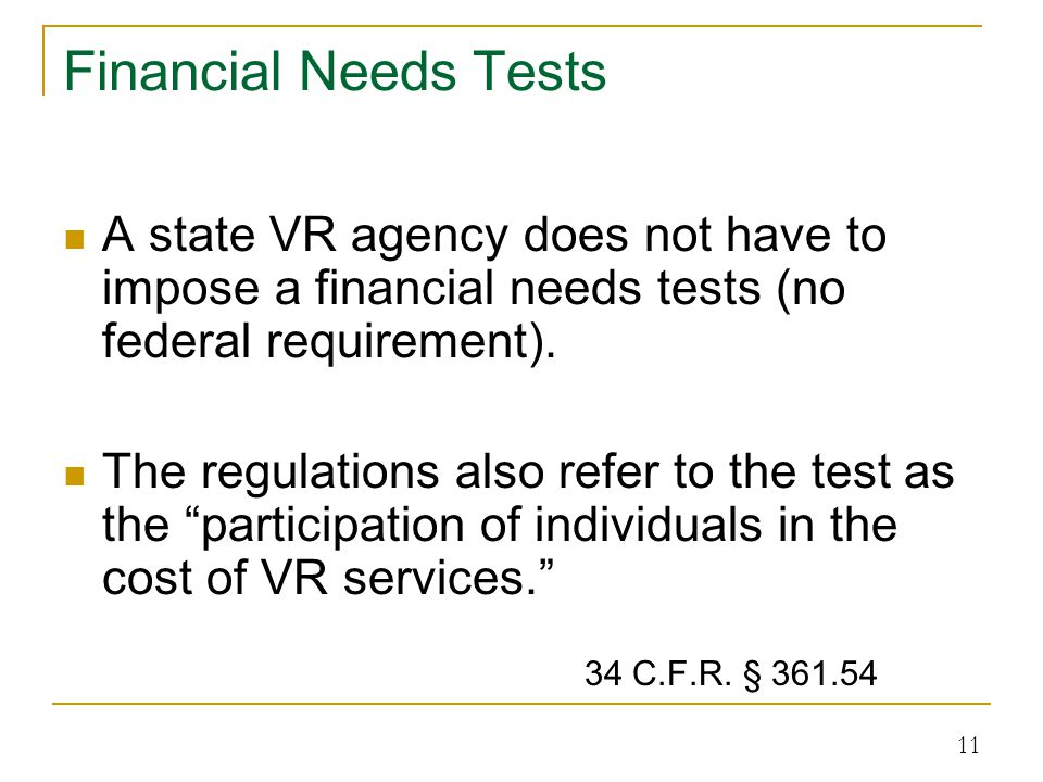 Financial Needs Tests A state VR agency does not have to impose a financial needs tests (no federal requirement).
