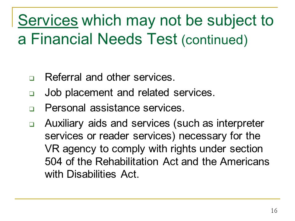 Services which may not be subject to a Financial Needs Test (continued)  Referral and other services.