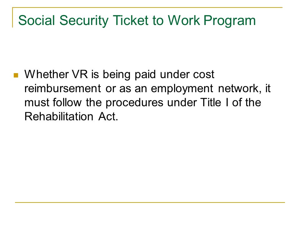 Whether VR is being paid under cost reimbursement or as an employment network, it must follow the procedures under Title I of the Rehabilitation Act.